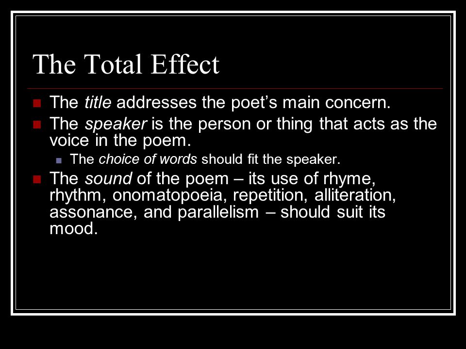 The Total Effect The title addresses the poet's main concern. The speaker is the person or thing that acts as the voice in the poem. The choice of wor