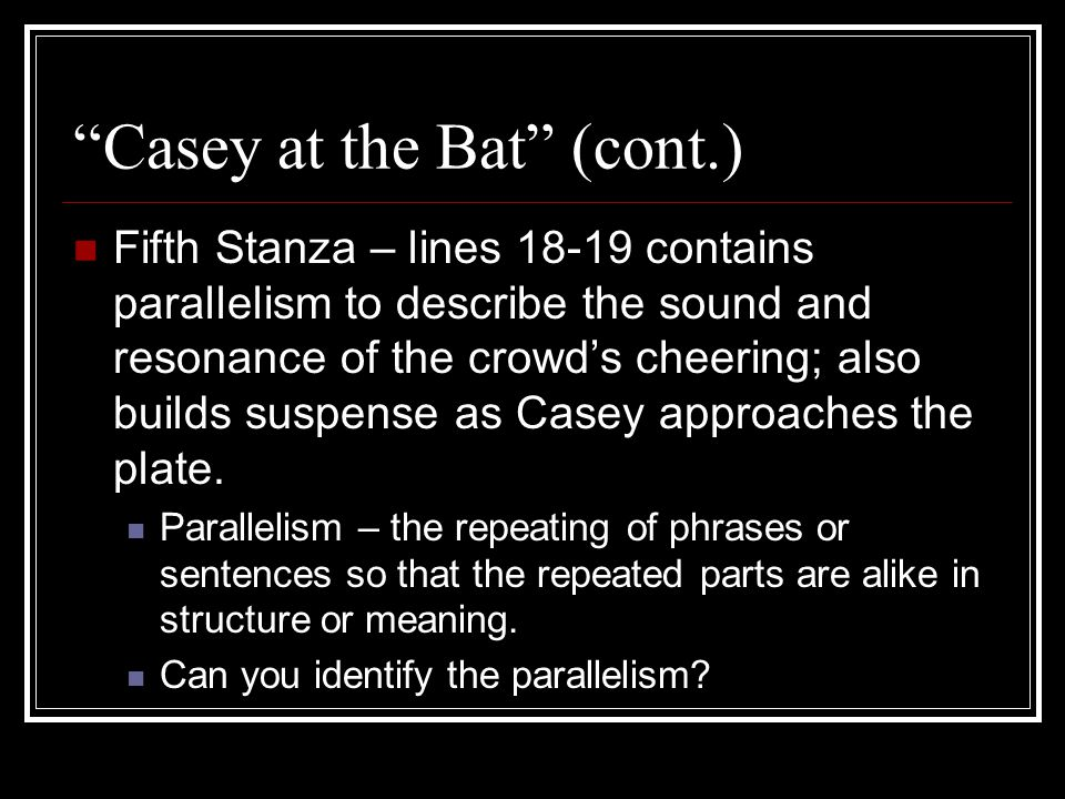 """""""Casey at the Bat"""" (cont.) Fifth Stanza – lines 18-19 contains parallelism to describe the sound and resonance of the crowd's cheering; also builds su"""