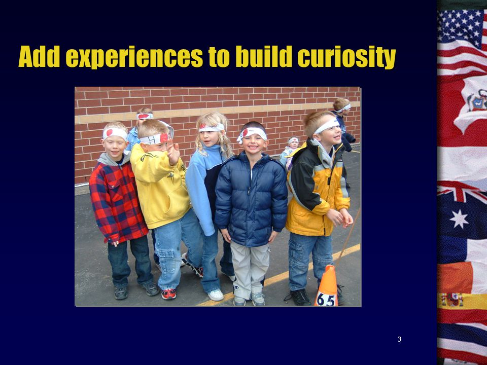 3 Add experiences to build curiosity