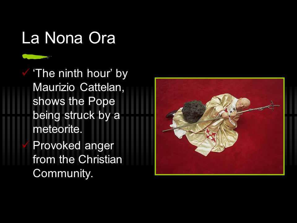 La Nona Ora 'The ninth hour' by Maurizio Cattelan, shows the Pope being struck by a meteorite.