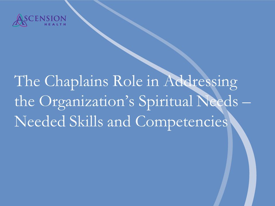 The Chaplains Role in Addressing the Organization's Spiritual Needs – Needed Skills and Competencies