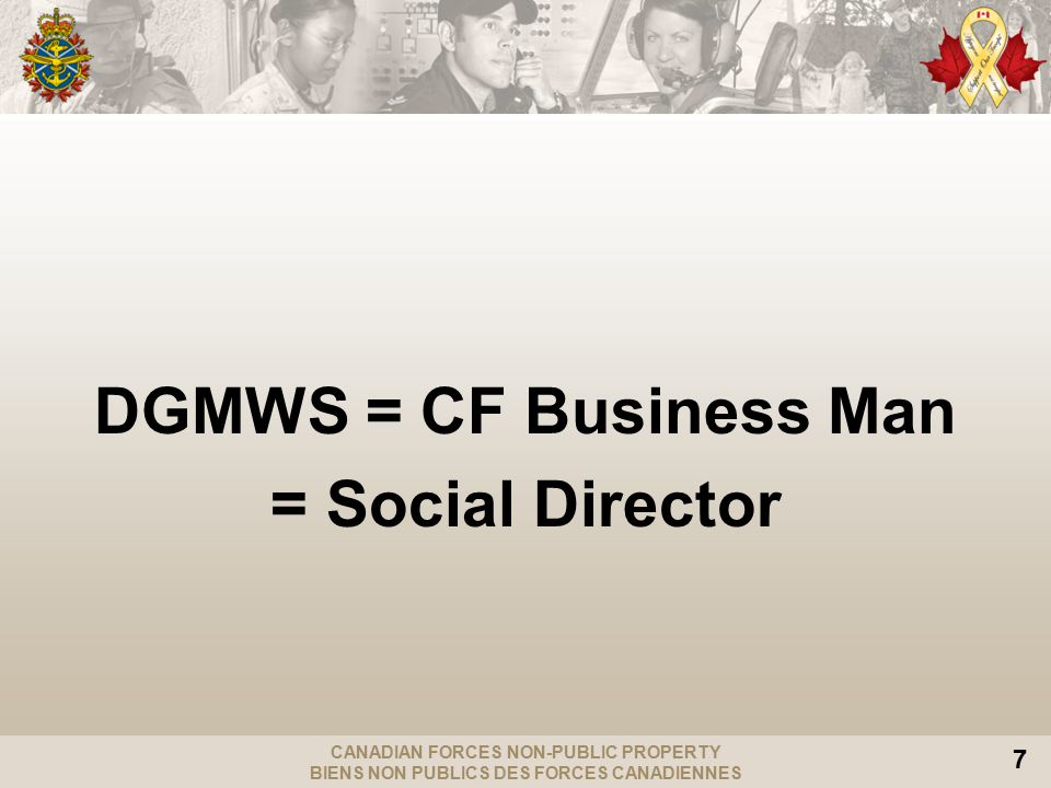 CANADIAN FORCES NON-PUBLIC PROPERTY BIENS NON PUBLICS DES FORCES CANADIENNES 7 DGMWS = CF Business Man = Social Director