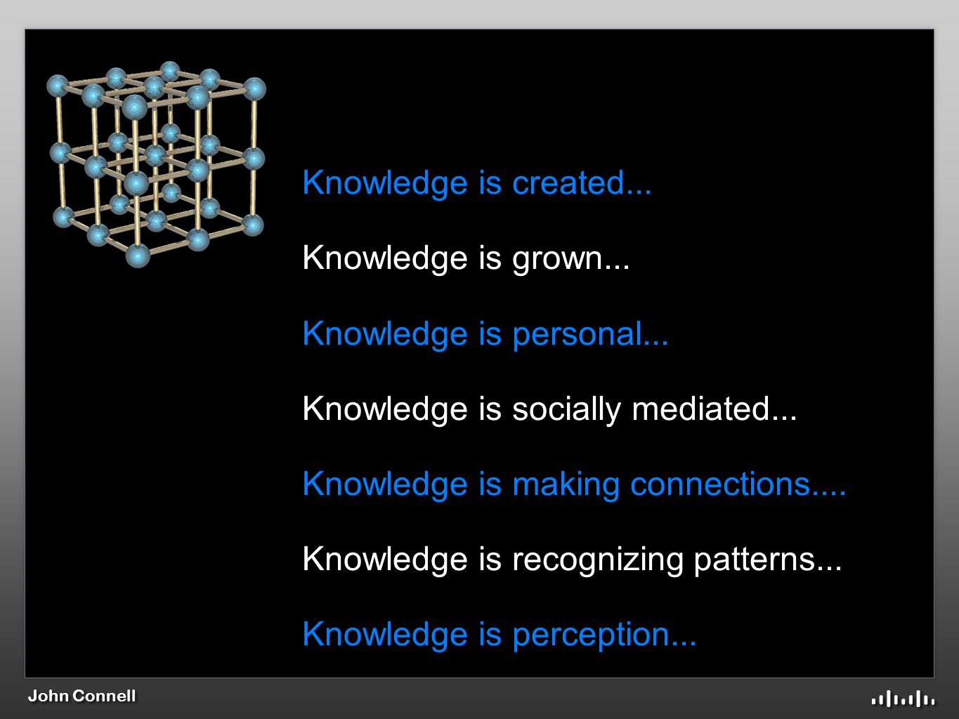 John Connell Knowledge is created... Knowledge is grown...