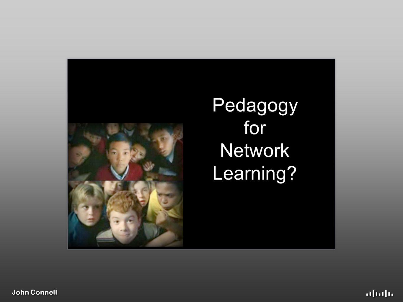 John Connell Pedagogy for Network Learning