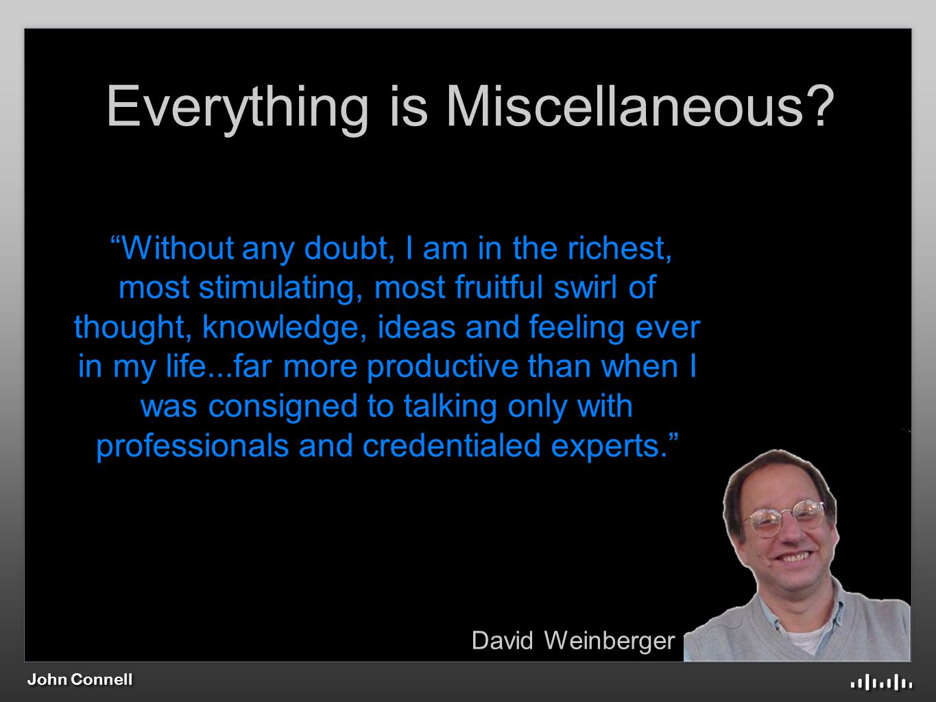 John Connell David Weinberger Everything is Miscellaneous.