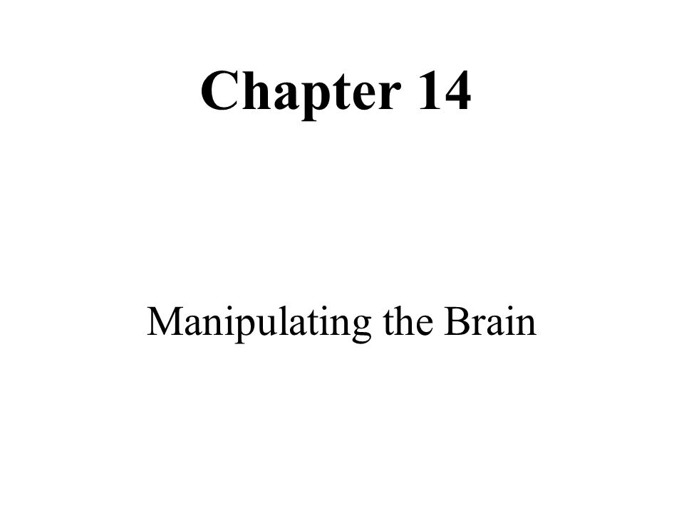 Chapter 14 Manipulating the Brain