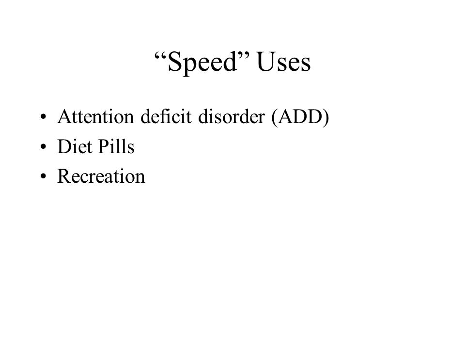 Speed Uses Attention deficit disorder (ADD) Diet Pills Recreation
