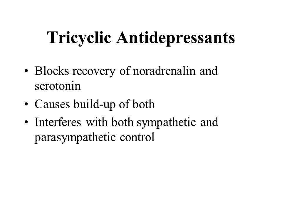Tricyclic Antidepressants Blocks recovery of noradrenalin and serotonin Causes build-up of both Interferes with both sympathetic and parasympathetic control