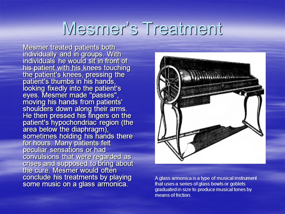 Mesmer's Treatment Mesmer treated patients both individually and in groups. With individuals he would sit in front of his patient with his knees touch