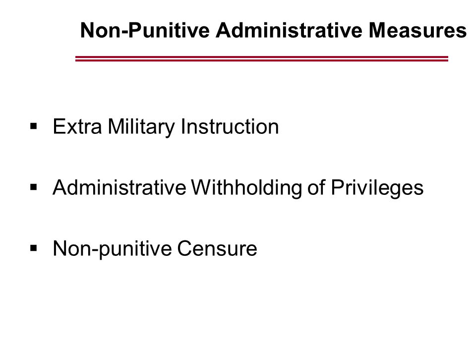 Non-Punitive Administrative Measures  Extra Military Instruction  Administrative Withholding of Privileges  Non-punitive Censure