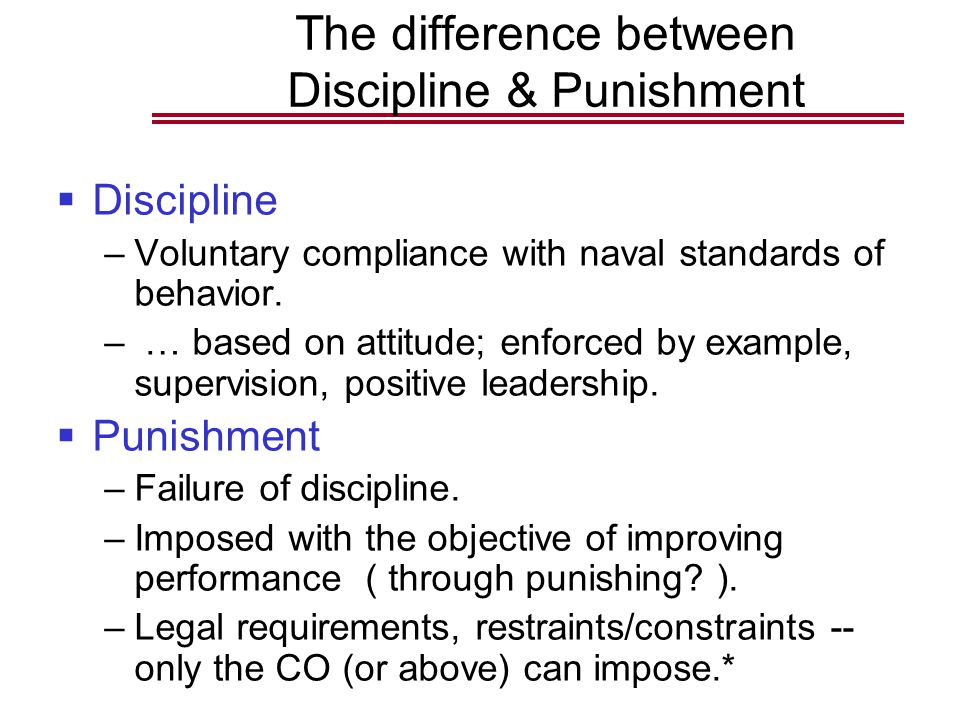 The difference between Discipline & Punishment  Discipline –Voluntary compliance with naval standards of behavior.