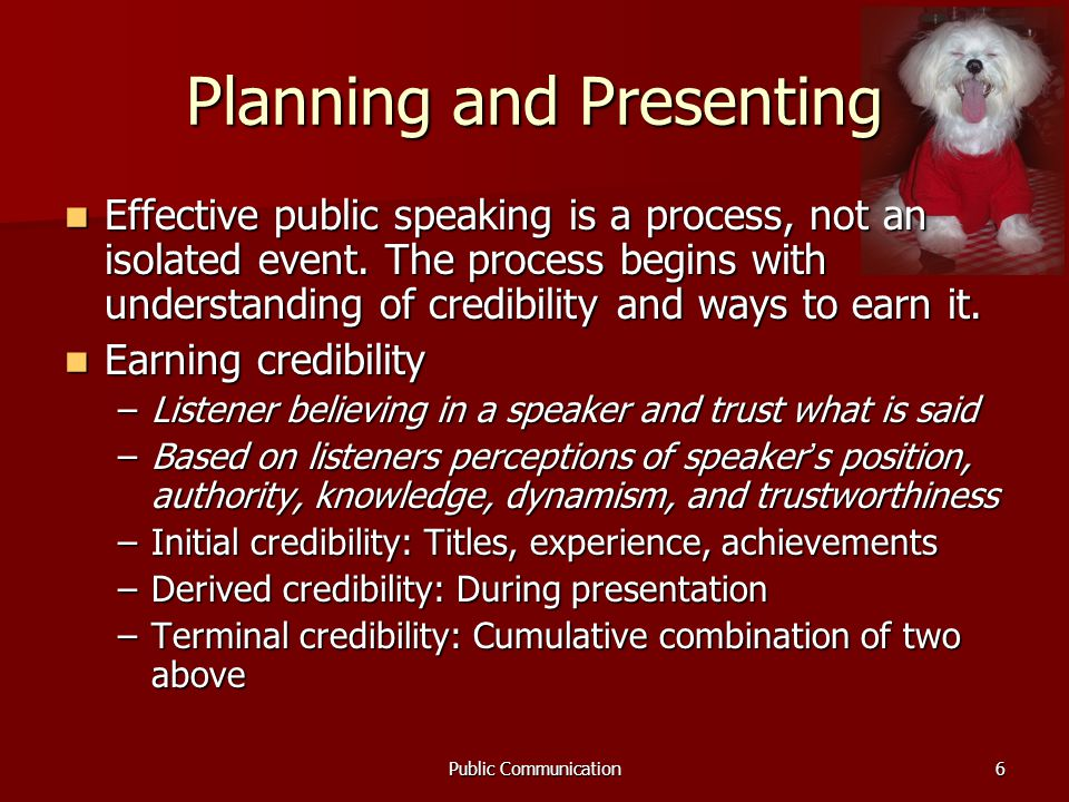 Public Communication6 Planning and Presenting Effective public speaking is a process, not an isolated event.