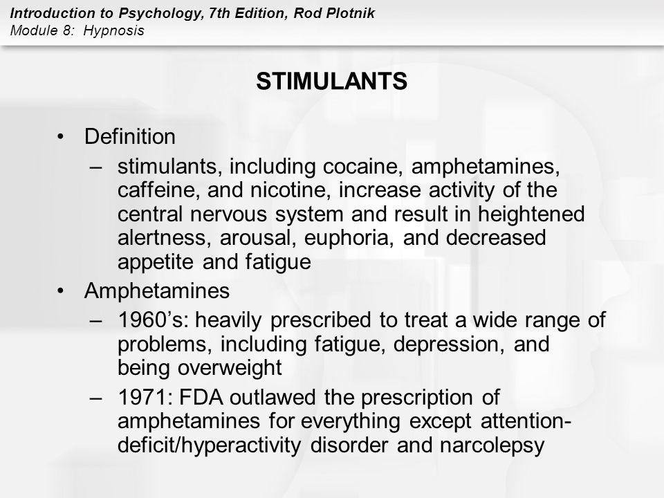 Introduction to Psychology, 7th Edition, Rod Plotnik Module 8: Hypnosis STIMULANTS Definition –stimulants, including cocaine, amphetamines, caffeine,