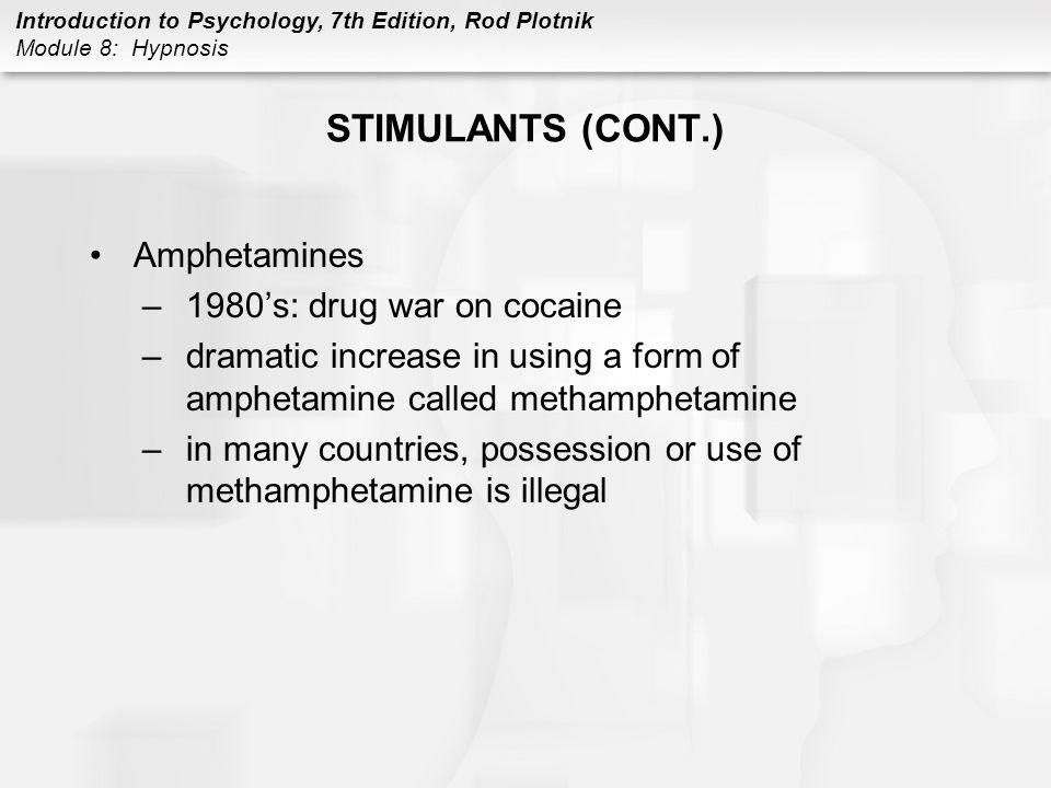 Introduction to Psychology, 7th Edition, Rod Plotnik Module 8: Hypnosis STIMULANTS (CONT.) Amphetamines –1980's: drug war on cocaine –dramatic increas