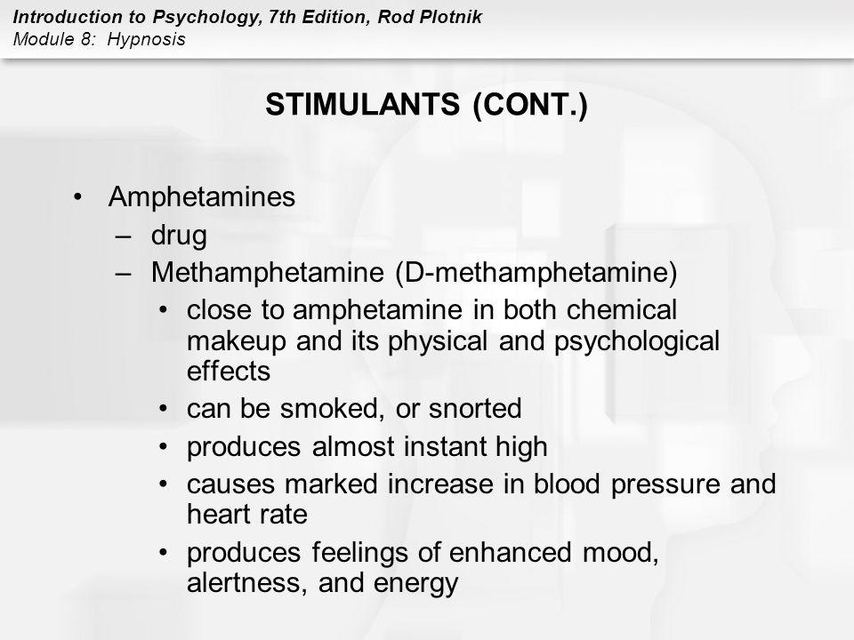 Introduction to Psychology, 7th Edition, Rod Plotnik Module 8: Hypnosis STIMULANTS (CONT.) Amphetamines –drug –Methamphetamine (D-methamphetamine) clo