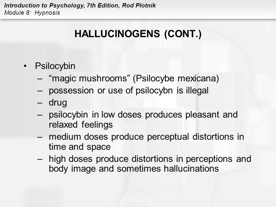 "Introduction to Psychology, 7th Edition, Rod Plotnik Module 8: Hypnosis HALLUCINOGENS (CONT.) Psilocybin –""magic mushrooms"" (Psilocybe mexicana) –poss"