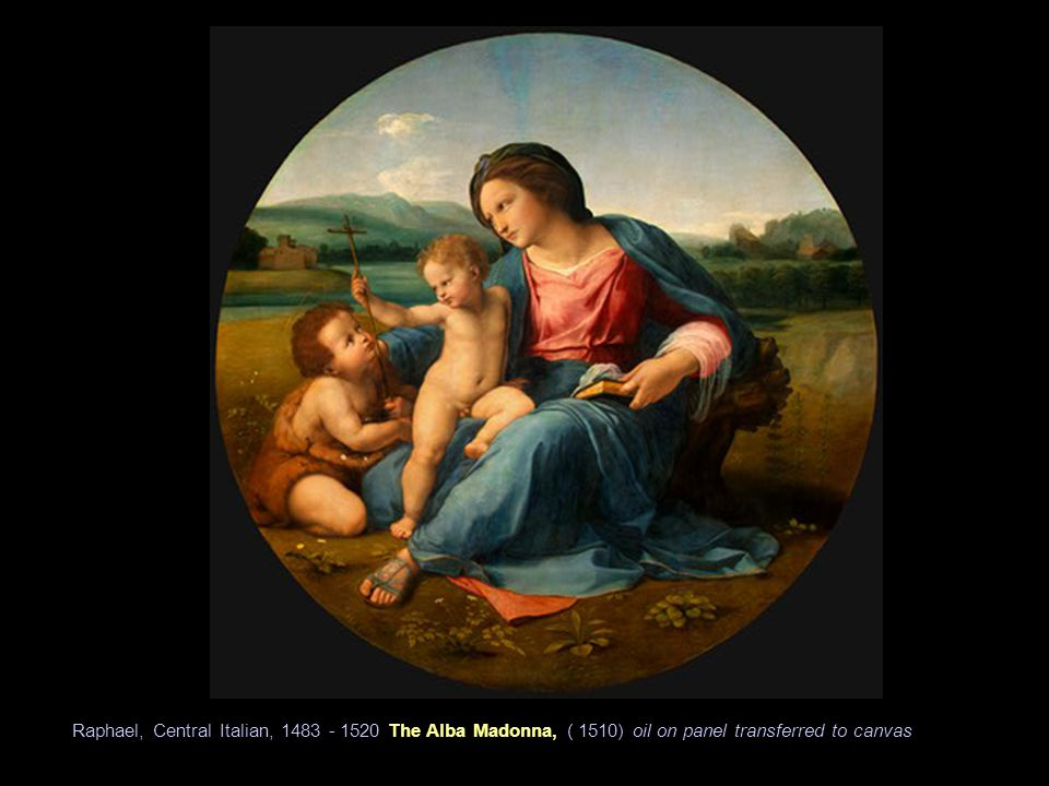 Raphael, Central Italian, 1483 - 1520 The Alba Madonna, ( 1510) oil on panel transferred to canvas