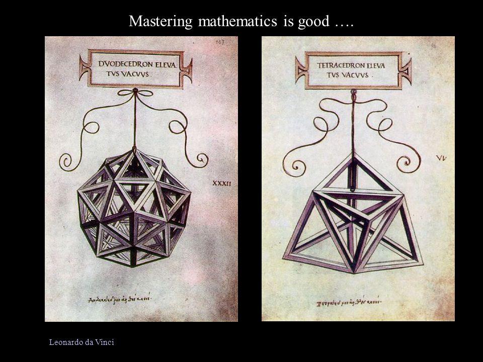 Leonardo da Vinci Mastering mathematics is good ….