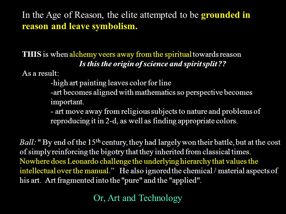In the Age of Reason, the elite attempted to be grounded in reason and leave symbolism. THIS is when alchemy veers away from the spiritual towards rea