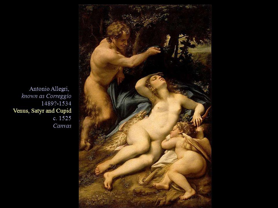 Antonio Allegri, known as Correggio 1489 -1534 Venus, Satyr and Cupid c. 1525 Canvas