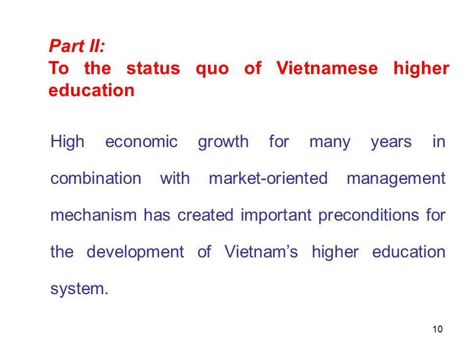 10 High economic growth for many years in combination with market-oriented management mechanism has created important preconditions for the development of Vietnam's higher education system.