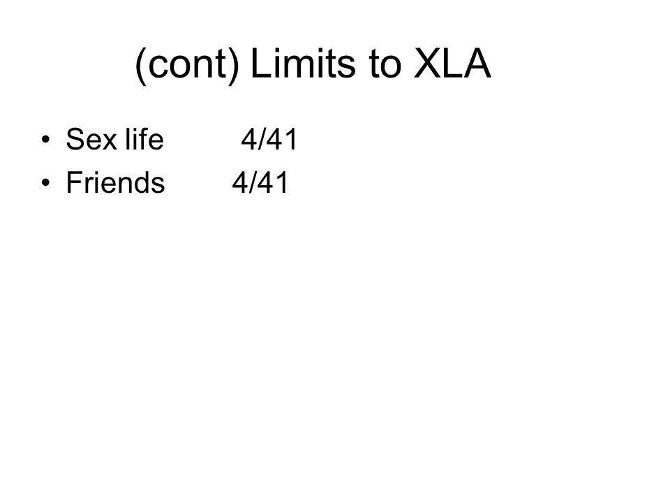 (cont) Limits to XLA Sex life 4/41 Friends 4/41