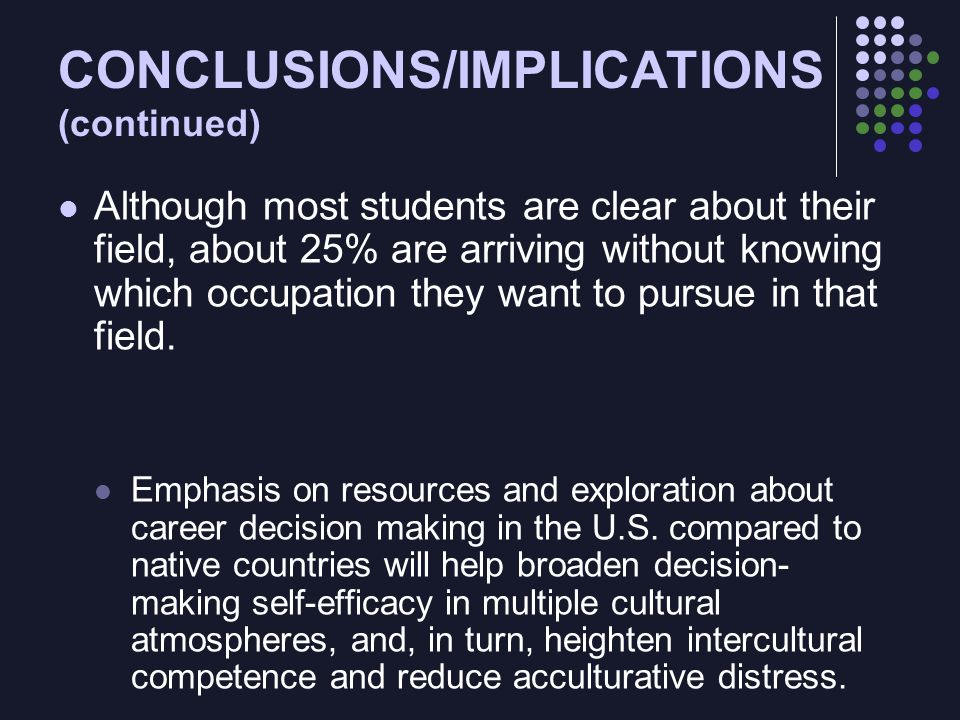 CONCLUSIONS/IMPLICATIONS (continued) Although most students are clear about their field, about 25% are arriving without knowing which occupation they want to pursue in that field.