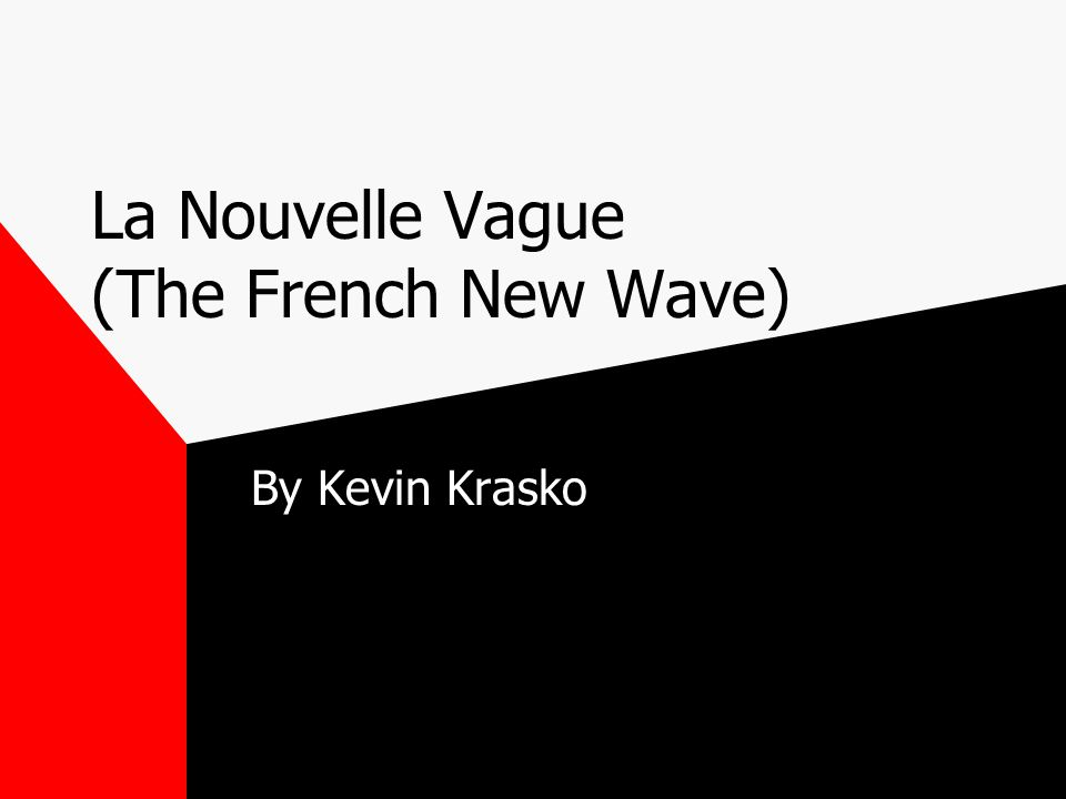 La Nouvelle Vague (The French New Wave) By Kevin Krasko
