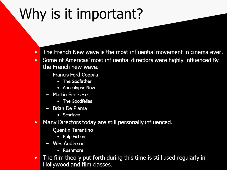 Why is it important. The French New wave is the most influential movement in cinema ever.