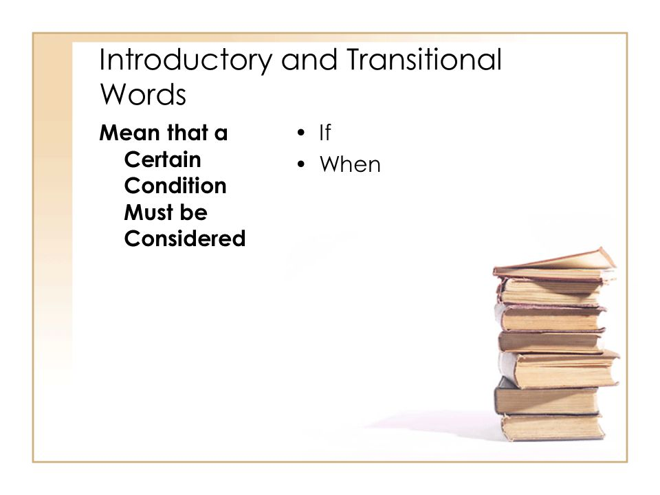 Introductory and Transitional Words Mean that a Certain Condition Must be Considered If When