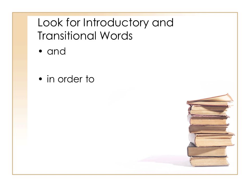 Look for Introductory and Transitional Words and in order to