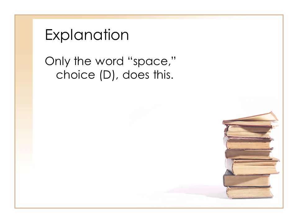 "Explanation Only the word ""space,"" choice (D), does this."