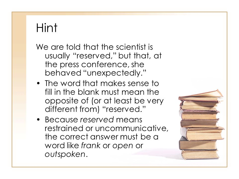 "Hint We are told that the scientist is usually ""reserved,"" but that, at the press conference, she behaved ""unexpectedly."" The word that makes sense to"