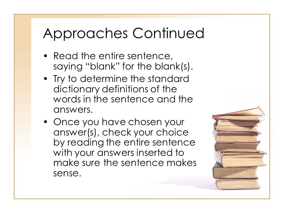 "Approaches Continued Read the entire sentence, saying ""blank"" for the blank(s). Try to determine the standard dictionary definitions of the words in t"