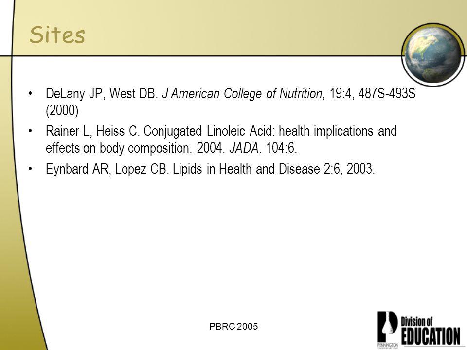 PBRC 2005 Sites DeLany JP, West DB. J American College of Nutrition, 19:4, 487S-493S (2000) Rainer L, Heiss C. Conjugated Linoleic Acid: health implic