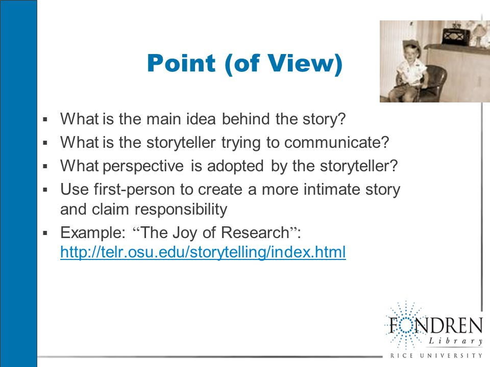 Point (of View)  What is the main idea behind the story.