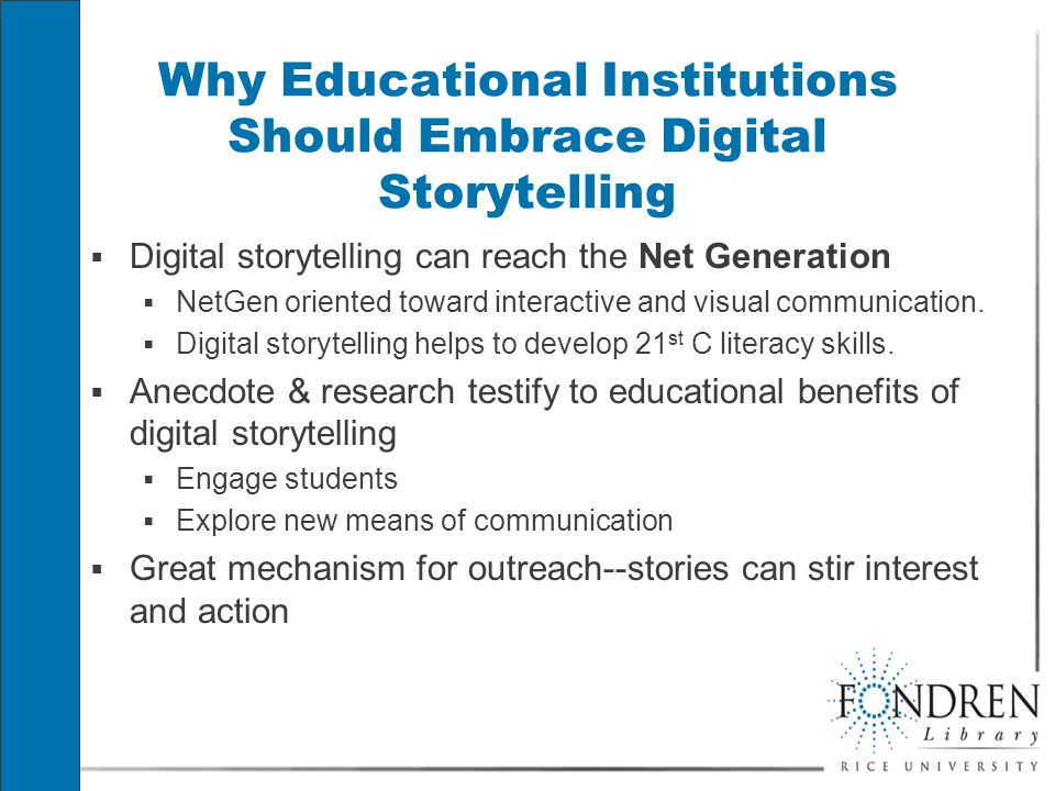 Why Educational Institutions Should Embrace Digital Storytelling  Digital storytelling can reach the Net Generation  NetGen oriented toward interactive and visual communication.