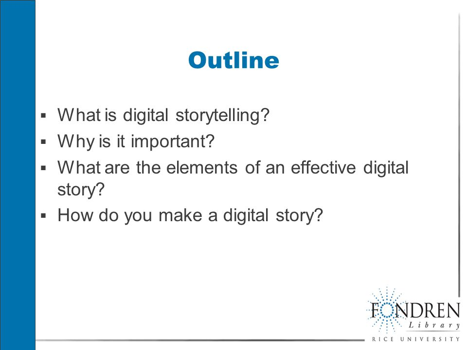 Outline  What is digital storytelling. Why is it important.