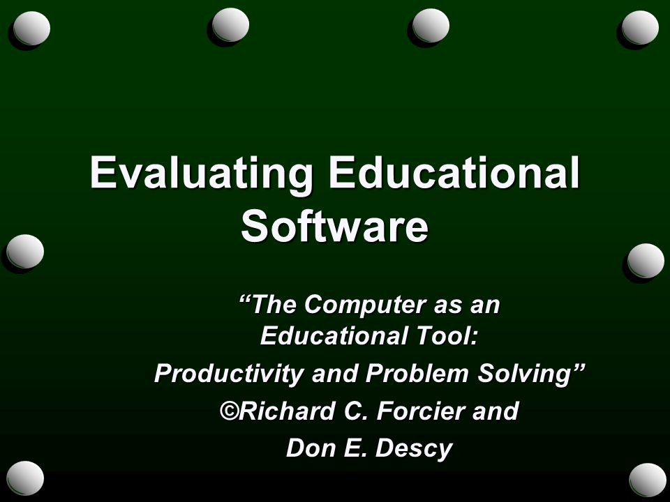 Evaluating Educational Software The Computer as an Educational Tool: Productivity and Problem Solving ©Richard C.