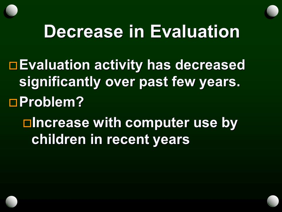 Decrease in Evaluation  Evaluation activity has decreased significantly over past few years.