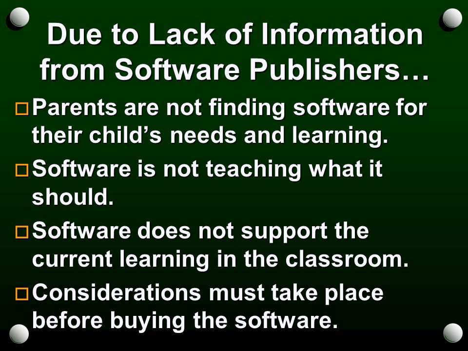 Due to Lack of Information from Software Publishers…  Parents are not finding software for their child's needs and learning.