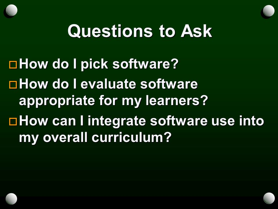 Questions to Ask  How do I pick software.