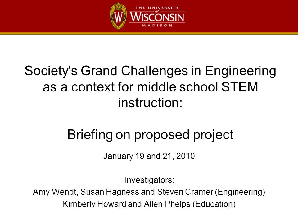 Society's Grand Challenges in Engineering as a context for middle school STEM instruction: Briefing on proposed project January 19 and 21, 2010 Invest