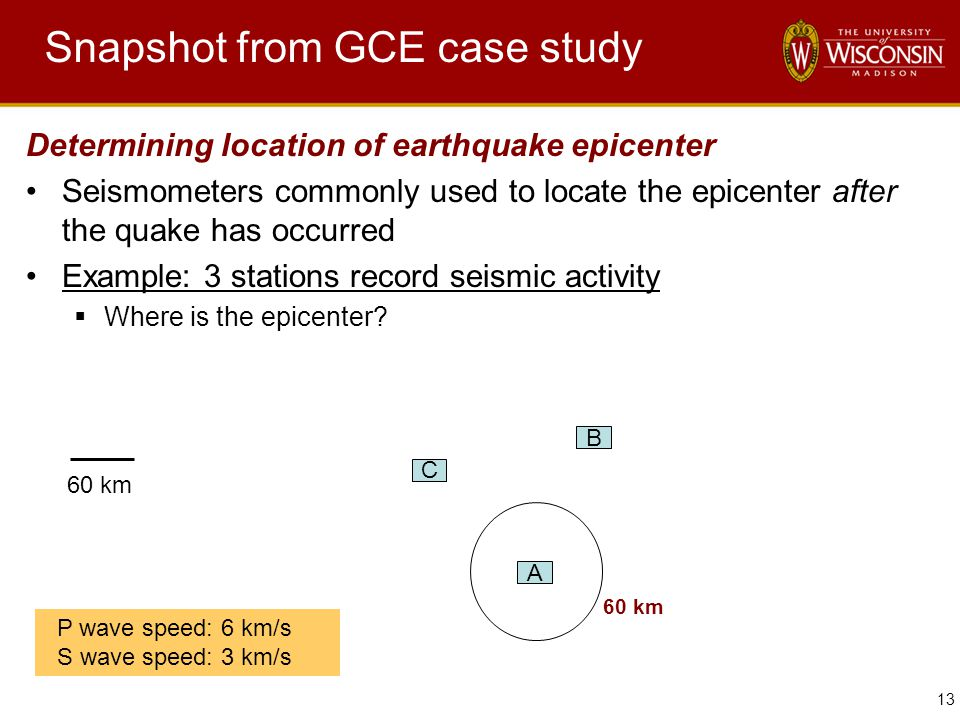 13 Snapshot from GCE case study Determining location of earthquake epicenter Seismometers commonly used to locate the epicenter after the quake has oc