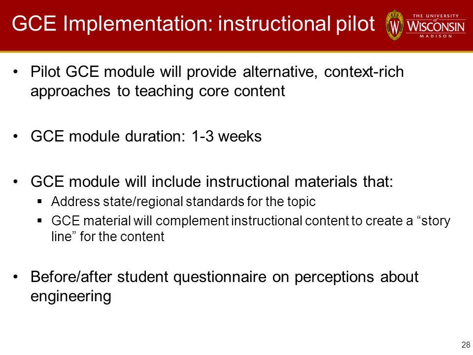 28 GCE Implementation: instructional pilot Pilot GCE module will provide alternative, context-rich approaches to teaching core content GCE module dura