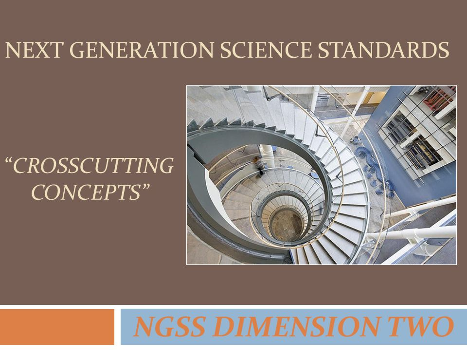NGSS DIMENSION TWO NEXT GENERATION SCIENCE STANDARDS CROSSCUTTING CONCEPTS