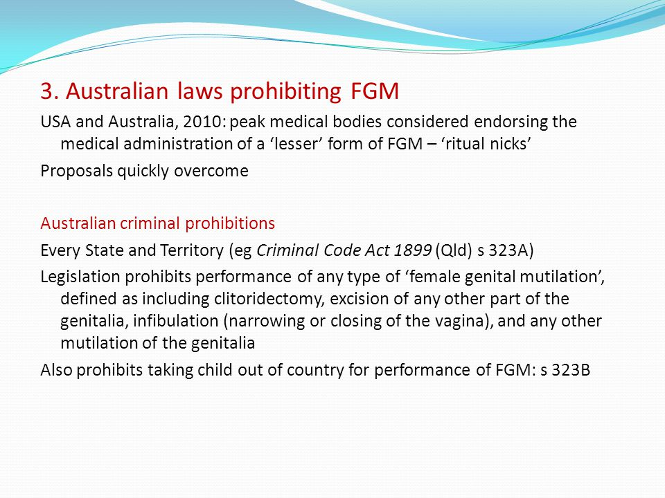 3. Australian laws prohibiting FGM USA and Australia, 2010: peak medical bodies considered endorsing the medical administration of a 'lesser' form of