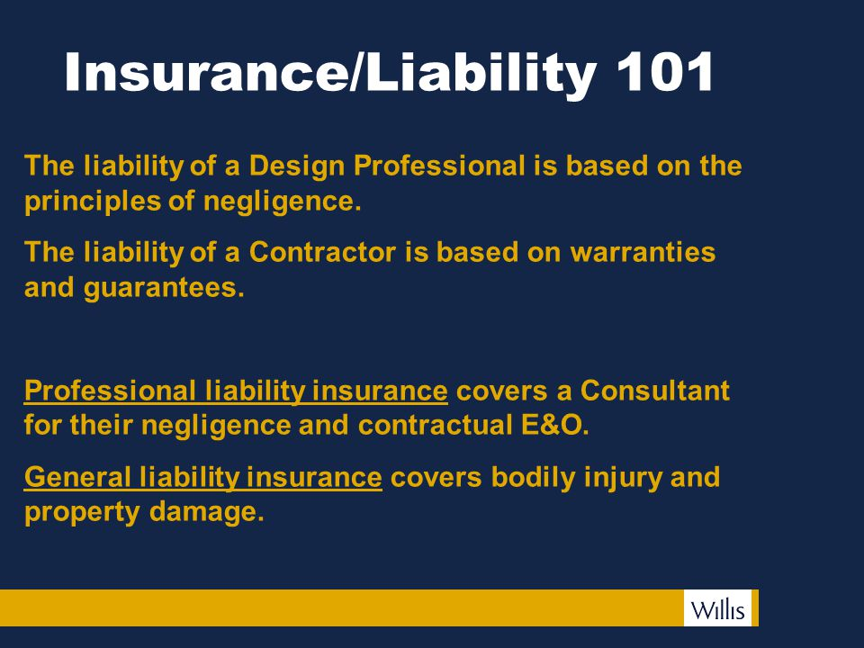 Insurance/Liability 101 The liability of a Design Professional is based on the principles of negligence.