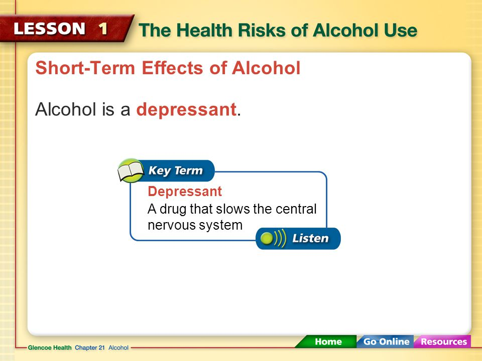 Short-Term Effects of Alcohol Alcohol impairs the central nervous system. Using alcohol slows reaction time, impairs vision, and diminishes judgment.