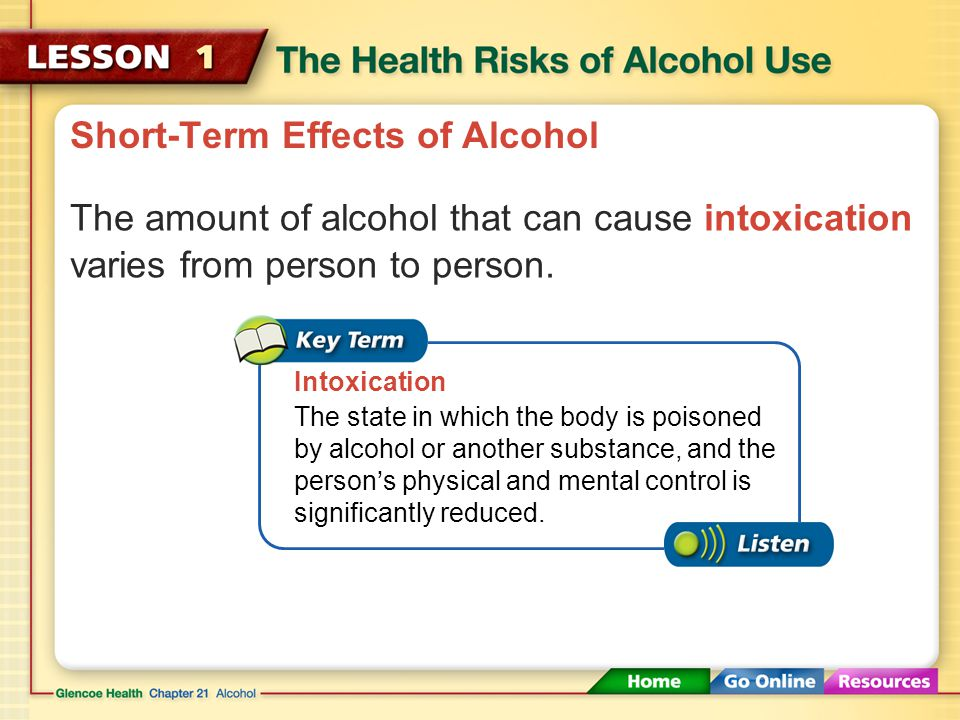 Short-Term Effects of Alcohol Alcohol is a depressant. Depressant A drug that slows the central nervous system